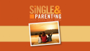 Single & Parenting (Session 7)