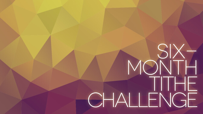 Six Month Tithe Challenge