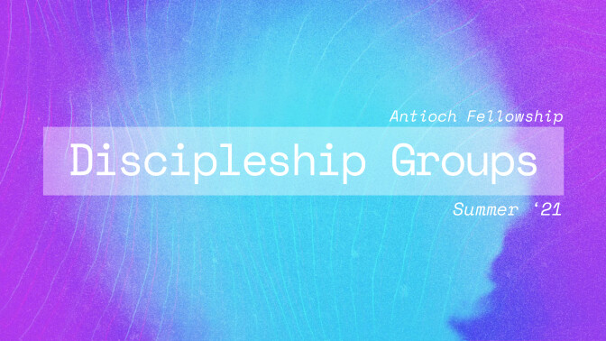 Discipleship Groups-Summer 1 Session